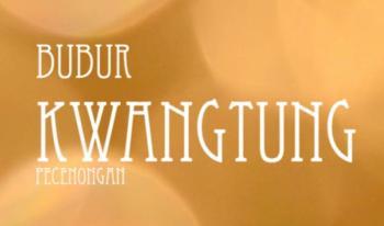 BUBUR KWANG TUNG